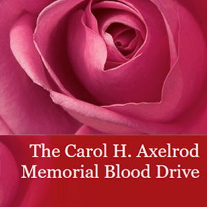 The Carol H. Axelrod Memorial Blood Drive