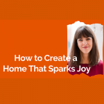 How to Create a Home that Sparks Joy