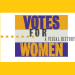 POSTPONED - Votes For Women: A Visual History