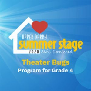 Upper Darby Summer Stage: Theater Bugs Session 1