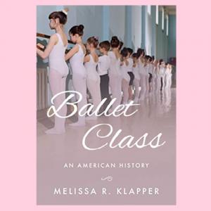 Ballet Class: A Virtual Conversation with author D...