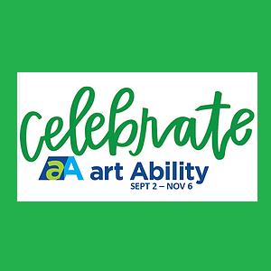 CELEBRATE! Art Ability Exhibit