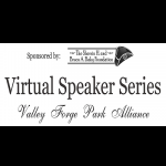 Valley Forge Park Alliance Virtual Speakers Series