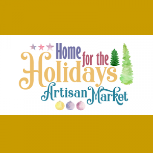 Home For The Holidays Artisan Market